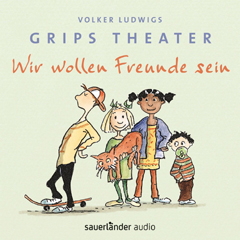 """CD-Cover """"Volker Ludwigs Grips Theater - Wir wollen Freunde sein"""""""