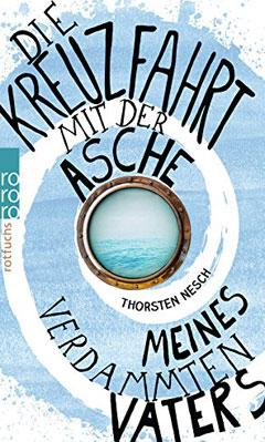 """Buchcover """"Die Kreuzfahrt mit der Asche meines verdammten Vaters"""" von Thorsten Nesch"""