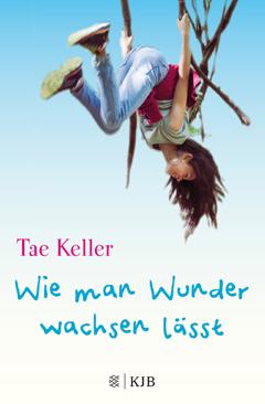"""Buchcover """"Wie man Wunder wachsen lässt"""" von Tae Keller"""