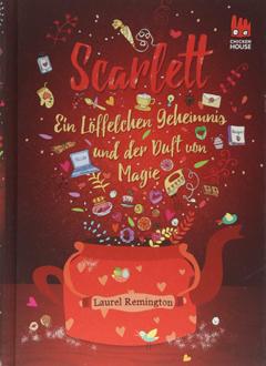 """Buchcover """"Scarlett - Ein Löffelchen Geheimnis und der Duft von Magie"""" von Laurel Remington"""