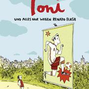 Abbildung Toni – und alles nur wegen Renato Flash