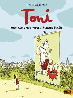 """Buchcover """"Toni - und alles nur wegen Renato Flash"""" von Philip Waechter"""