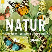 Abbildung Natur – entdecken, verstehen, mitmachen