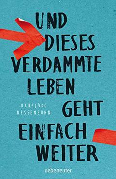 """Buchcover """"Und dieses verdammte Leben geht einfach weiter"""" von Hansjörg Nessensohn"""