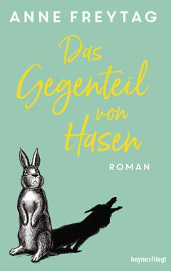 """Buchcover """"Das Gegenteil von Hasen"""" von Anne Freytag"""